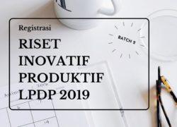 Registrasi Pendanaan Riset Inovatif Produktif LPDP 2019, BATCH 2