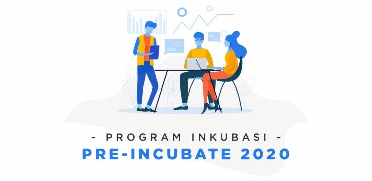 Program Inkubasi Pre-Incubate 2020